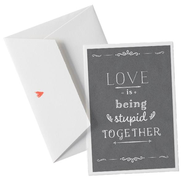 gl ckwunschkarte love is being stupid together auf edlem b ttenpapier mit umschlag eine der. Black Bedroom Furniture Sets. Home Design Ideas